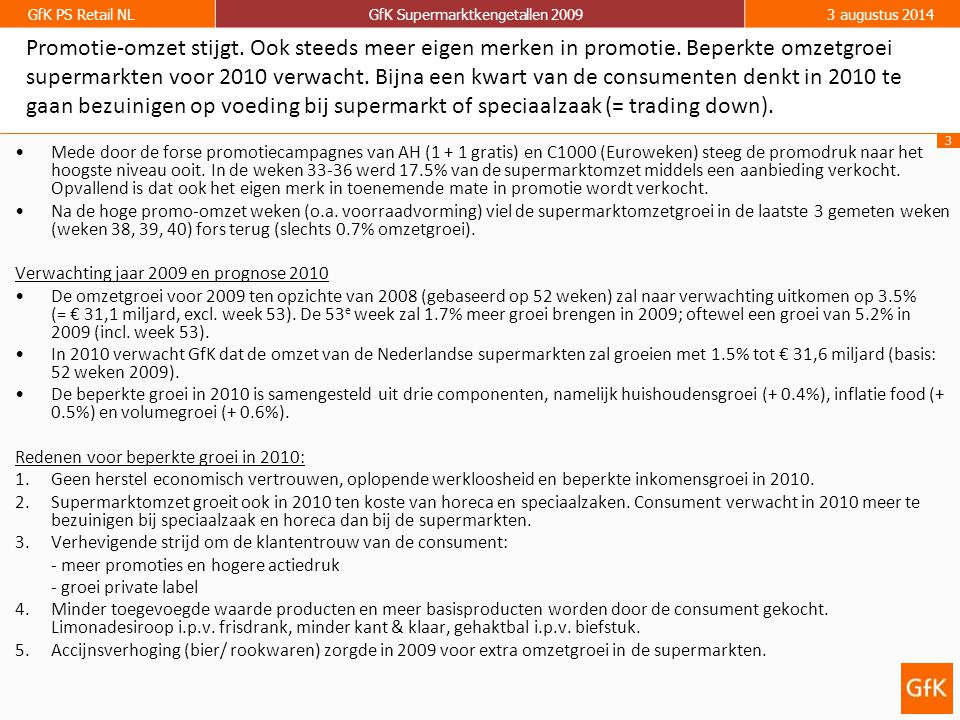 3 GfK PS Retail NLGfK Supermarktkengetallen 20093 augustus 2014 Promotie-omzet stijgt. Ook steeds meer eigen merken in promotie. Beperkte omzetgroei s