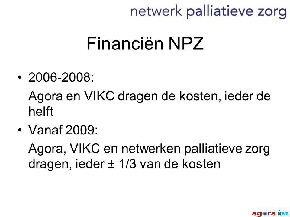 Financiën NPZ 2006-2008: Agora en VIKC dragen de kosten, ieder de helft Vanaf 2009: Agora, VIKC en netwerken palliatieve zorg dragen, ieder ± 1/3 van de kosten