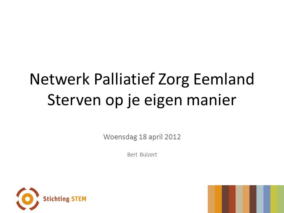 Netwerk Palliatief Zorg Eemland Sterven op je eigen manier Woensdag 18 april 2012 Bert Buizert