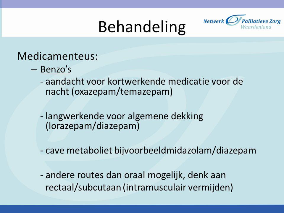 Behandeling Medicamenteus: – Benzo's -aandacht voor kortwerkende medicatie voor de nacht (oxazepam/temazepam) -langwerkende voor algemene dekking (lor