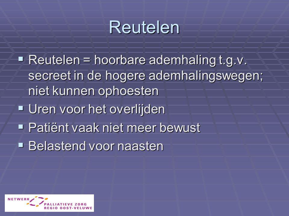 Reutelen  Reutelen = hoorbare ademhaling t.g.v.