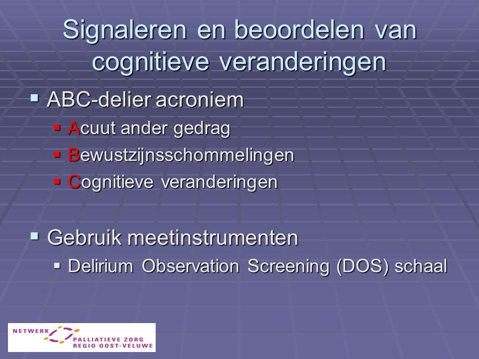 Signaleren en beoordelen van cognitieve veranderingen  ABC-delier acroniem  Acuut ander gedrag  Bewustzijnsschommelingen  Cognitieve veranderingen  Gebruik meetinstrumenten  Delirium Observation Screening (DOS) schaal