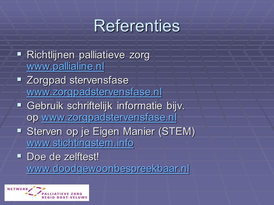 Referenties  Richtlijnen palliatieve zorg www.pallialine.nl www.pallialine.nl  Zorgpad stervensfase www.zorgpadstervensfase.nl www.zorgpadstervensfase.nl  Gebruik schriftelijk informatie bijv.