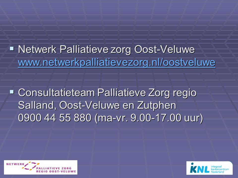  Netwerk Palliatieve zorg Oost-Veluwe www.netwerkpalliatievezorg.nl/oostveluwe www.netwerkpalliatievezorg.nl/oostveluwe  Consultatieteam Palliatieve Zorg regio Salland, Oost-Veluwe en Zutphen 0900 44 55 880 (ma-vr.