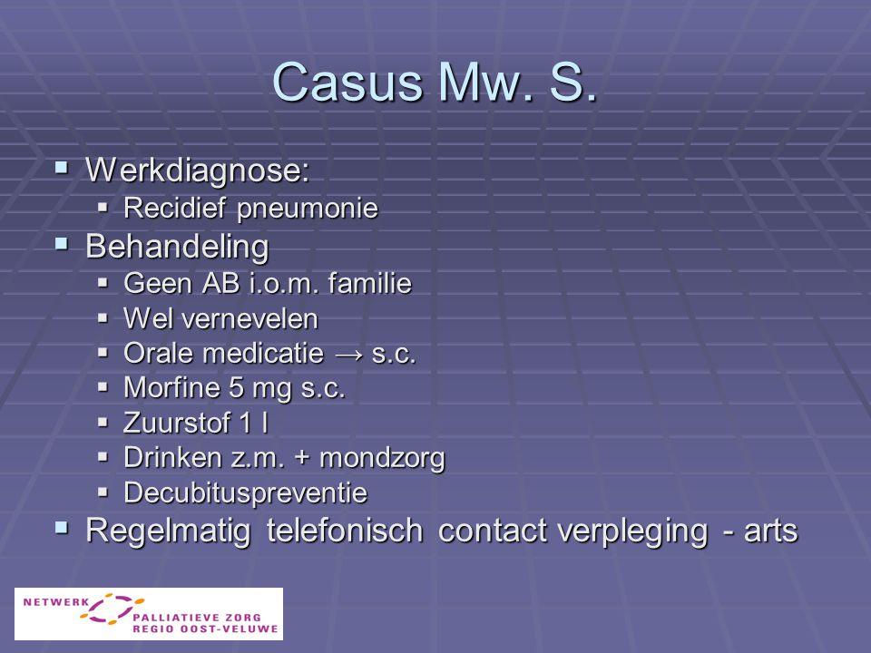 Casus Mw.S.  Werkdiagnose:  Recidief pneumonie  Behandeling  Geen AB i.o.m.