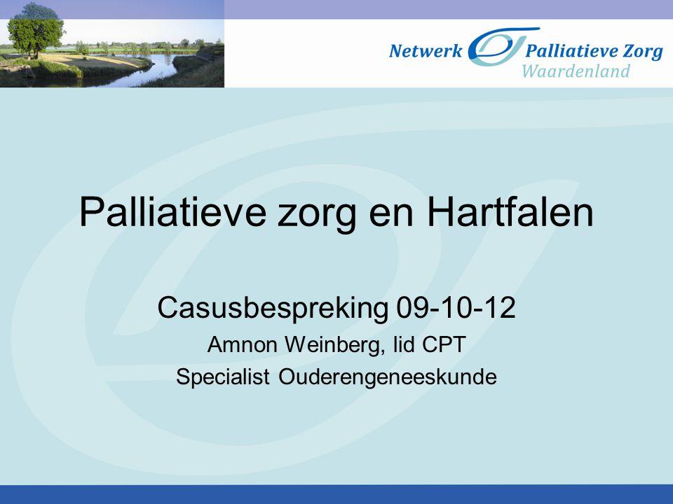 Palliatieve zorg en Hartfalen Casusbespreking 09-10-12 Amnon Weinberg, lid CPT Specialist Ouderengeneeskunde