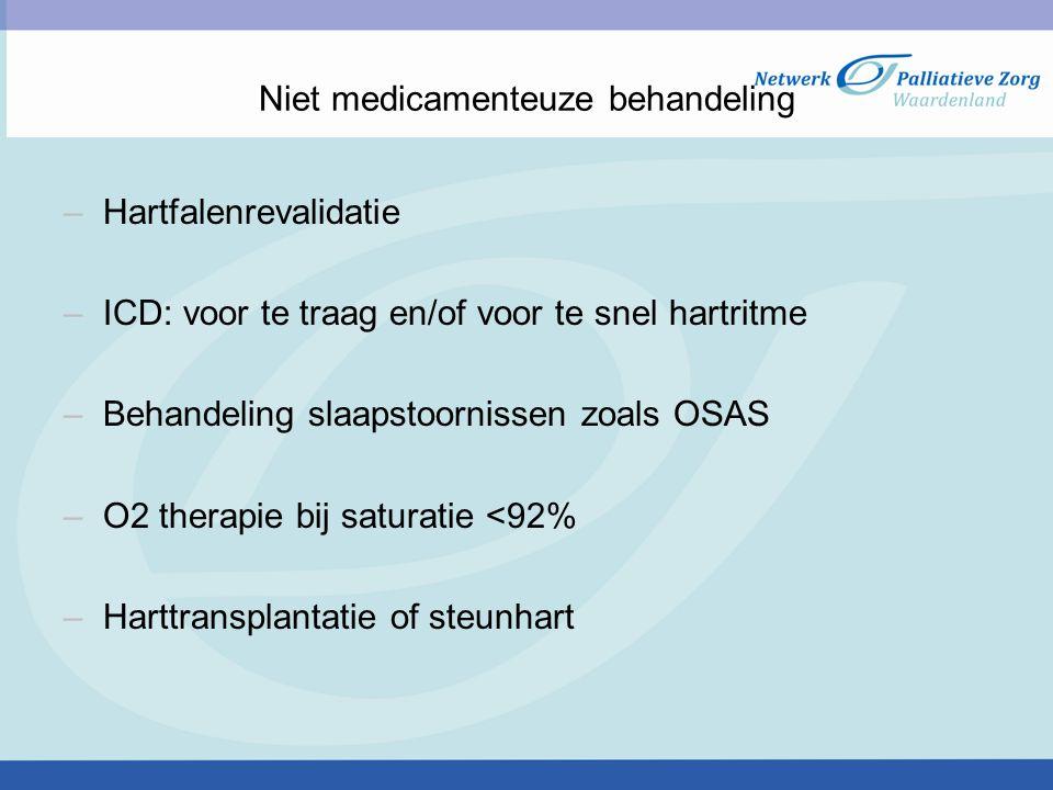 Niet medicamenteuze behandeling –Hartfalenrevalidatie –ICD: voor te traag en/of voor te snel hartritme –Behandeling slaapstoornissen zoals OSAS –O2 therapie bij saturatie <92% –Harttransplantatie of steunhart