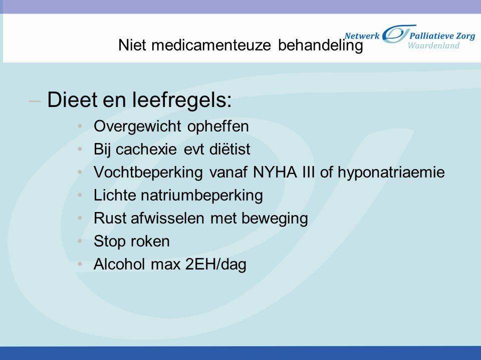 Niet medicamenteuze behandeling –Dieet en leefregels: Overgewicht opheffen Bij cachexie evt diëtist Vochtbeperking vanaf NYHA III of hyponatriaemie Li