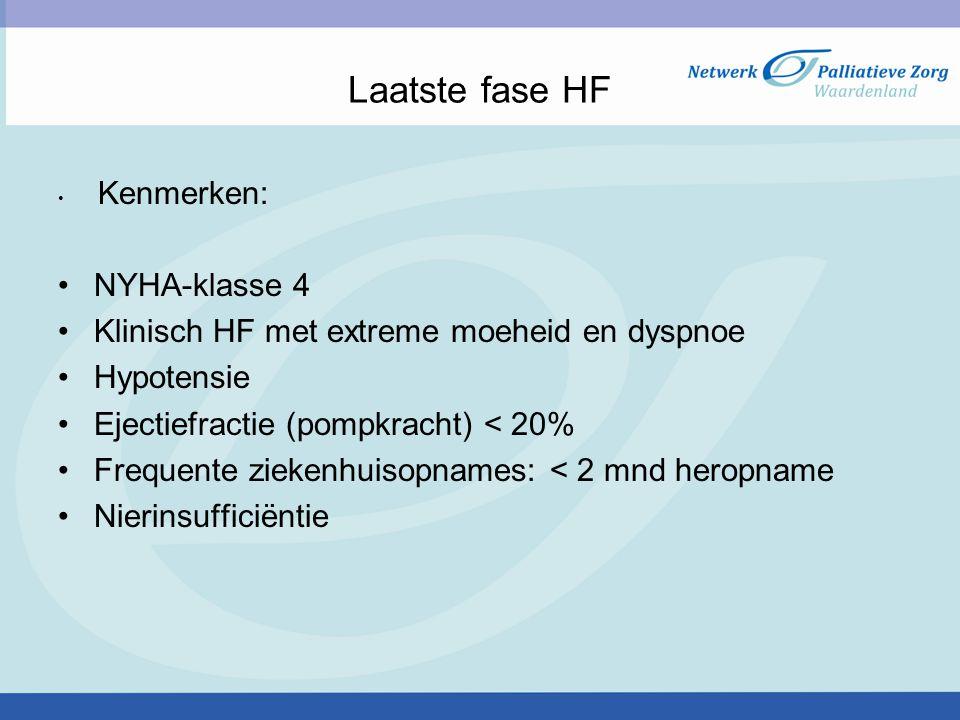 Laatste fase HF Kenmerken: NYHA-klasse 4 Klinisch HF met extreme moeheid en dyspnoe Hypotensie Ejectiefractie (pompkracht) < 20% Frequente ziekenhuisopnames: < 2 mnd heropname Nierinsufficiëntie