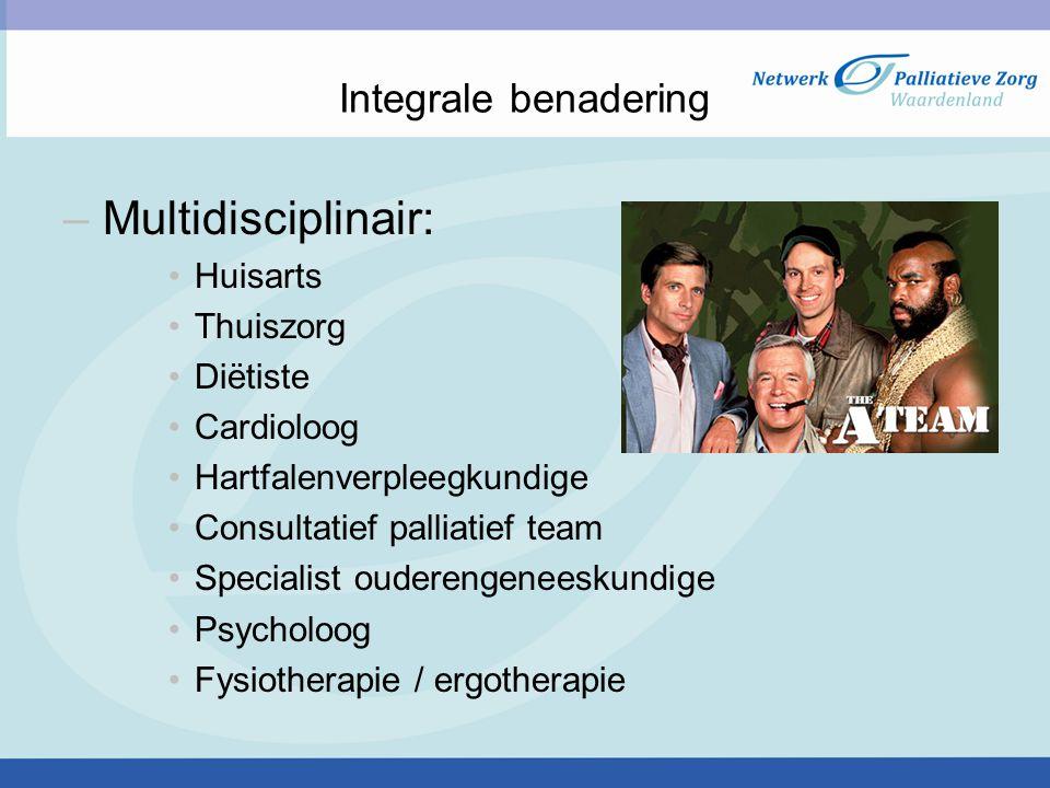 Integrale benadering –Multidisciplinair: Huisarts Thuiszorg Diëtiste Cardioloog Hartfalenverpleegkundige Consultatief palliatief team Specialist ouderengeneeskundige Psycholoog Fysiotherapie / ergotherapie