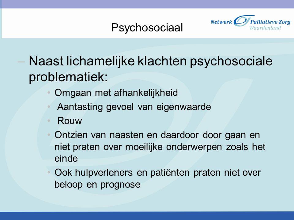 Psychosociaal –Naast lichamelijke klachten psychosociale problematiek: Omgaan met afhankelijkheid Aantasting gevoel van eigenwaarde Rouw Ontzien van n