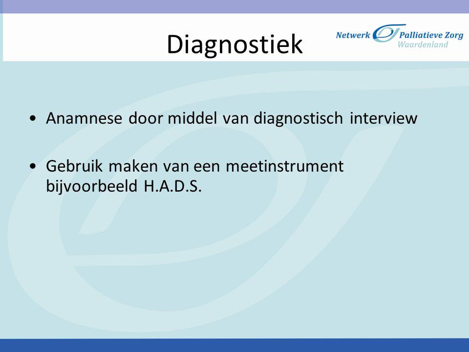 Diagnostiek Anamnese door middel van diagnostisch interview Gebruik maken van een meetinstrument bijvoorbeeld H.A.D.S.