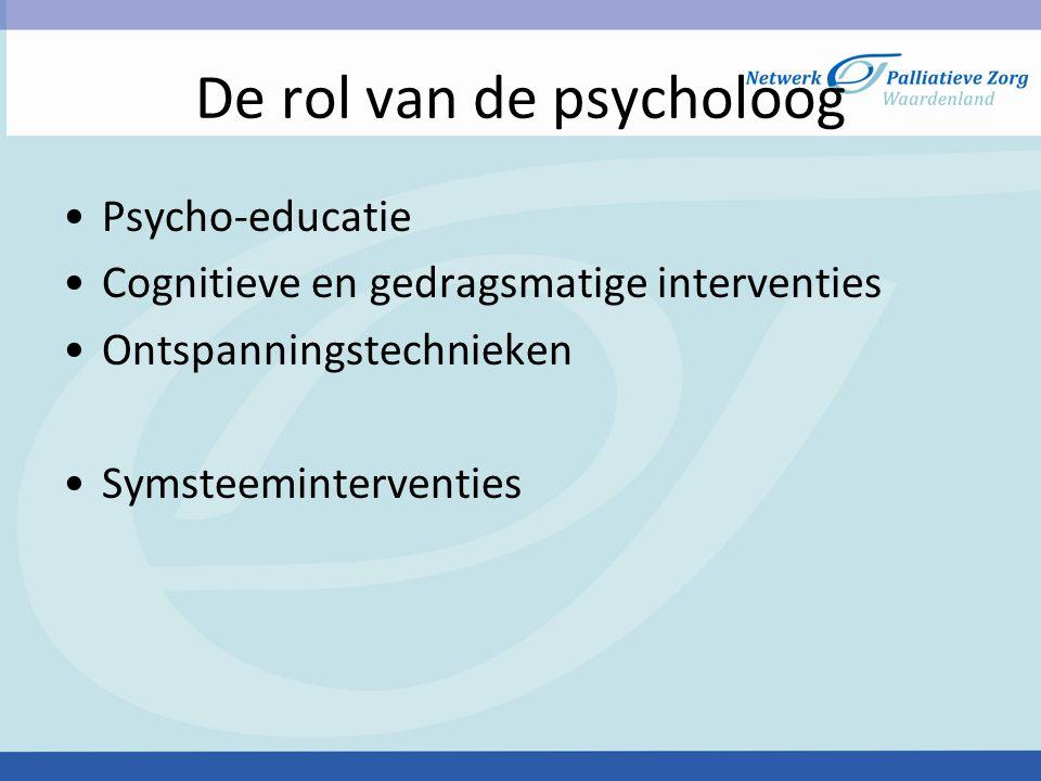De rol van de psycholoog Psycho-educatie Cognitieve en gedragsmatige interventies Ontspanningstechnieken Symsteeminterventies