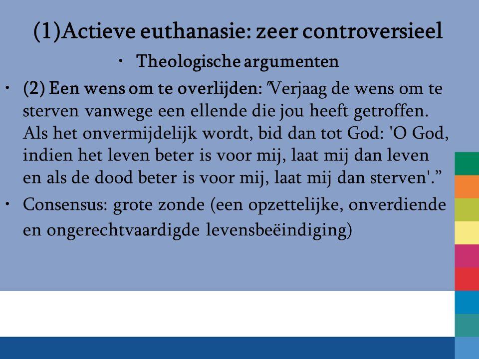 (1)Actieve euthanasie: zeer controversieel Theologische argumenten (2) Een wens om te overlijden: Verjaag de wens om te sterven vanwege een ellende die jou heeft getroffen.