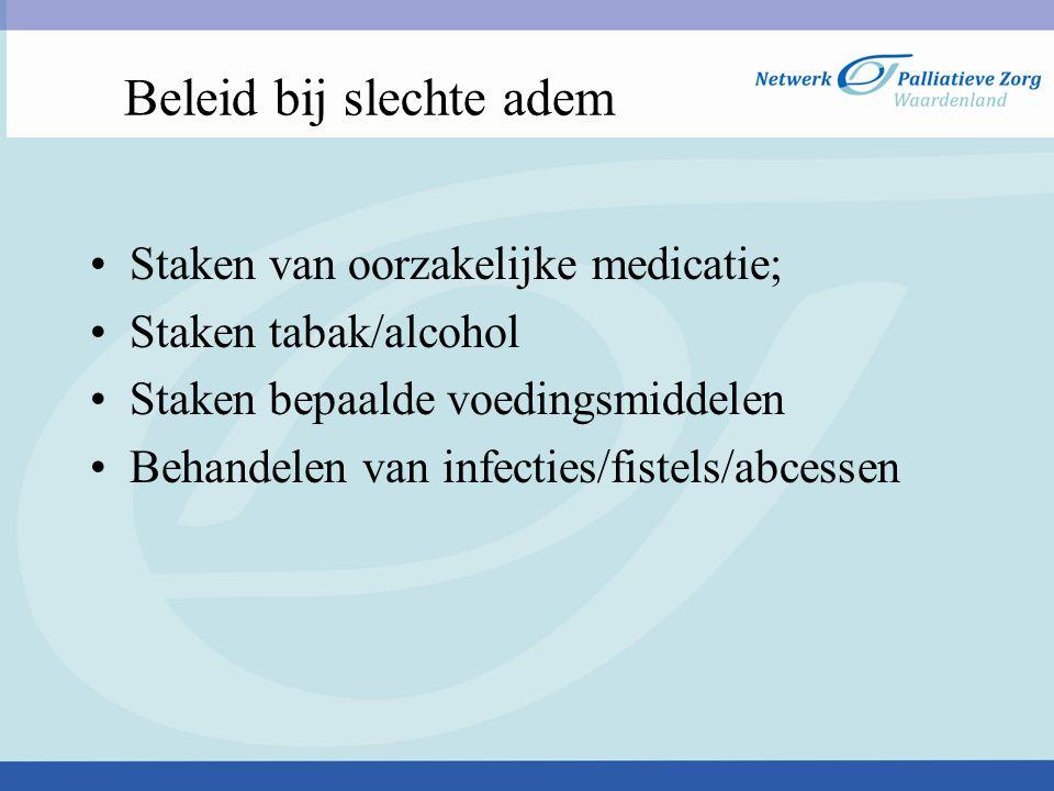 Beleid bij slechte adem Staken van oorzakelijke medicatie; Staken tabak/alcohol Staken bepaalde voedingsmiddelen Behandelen van infecties/fistels/abcessen