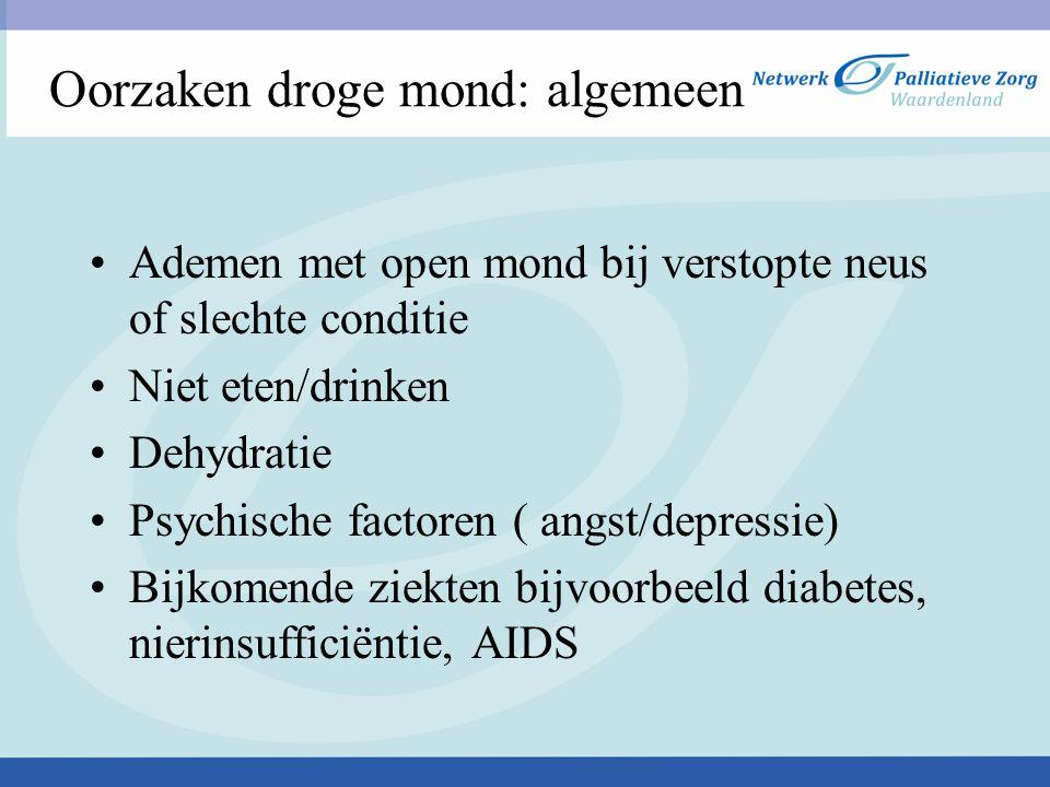 Oorzaken droge mond: algemeen Ademen met open mond bij verstopte neus of slechte conditie Niet eten/drinken Dehydratie Psychische factoren ( angst/depressie) Bijkomende ziekten bijvoorbeeld diabetes, nierinsufficiëntie, AIDS