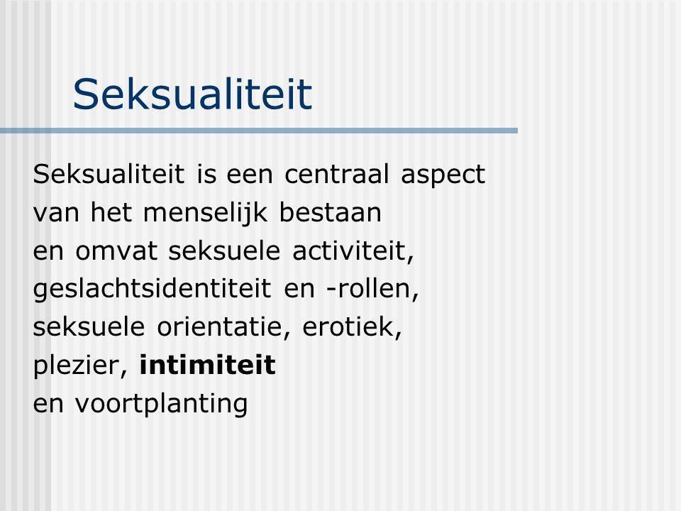 Seksualiteit Seksualiteit is een centraal aspect van het menselijk bestaan en omvat seksuele activiteit, geslachtsidentiteit en -rollen, seksuele orie