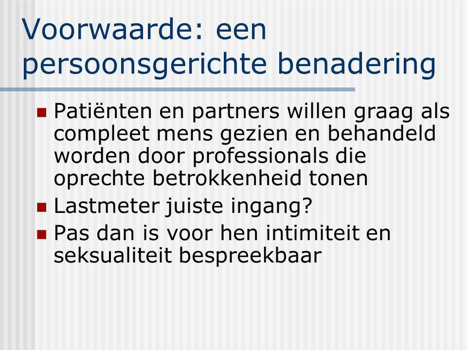 Voorwaarde: een persoonsgerichte benadering Patiënten en partners willen graag als compleet mens gezien en behandeld worden door professionals die opr