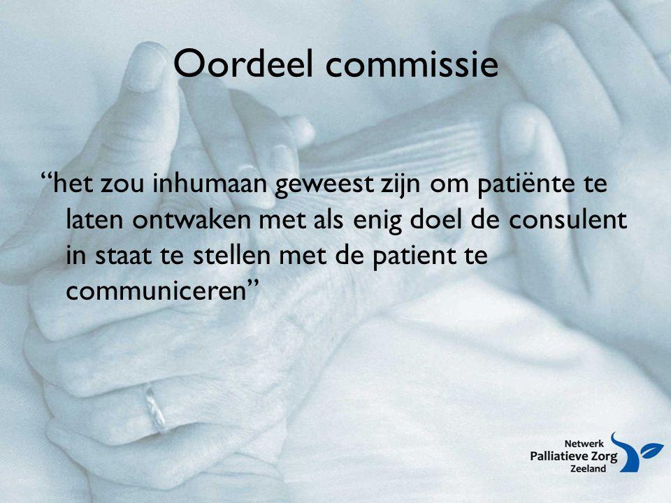 Oordeel commissie het zou inhumaan geweest zijn om patiënte te laten ontwaken met als enig doel de consulent in staat te stellen met de patient te communiceren