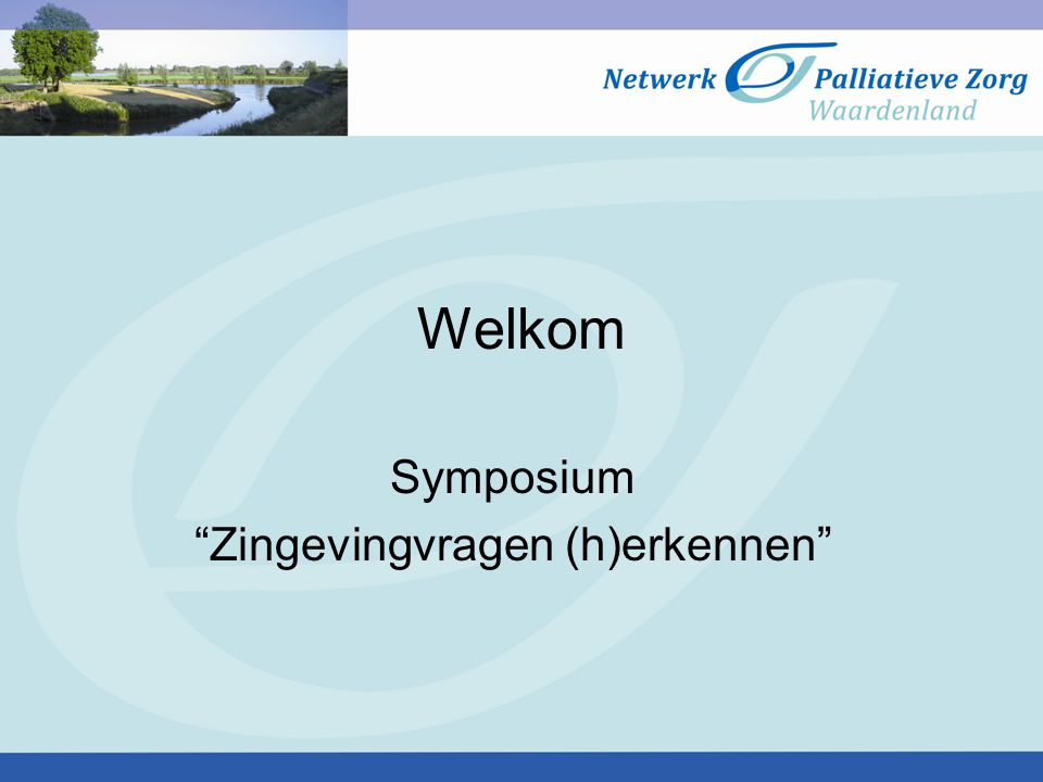 Welkom Symposium Zingevingvragen (h)erkennen