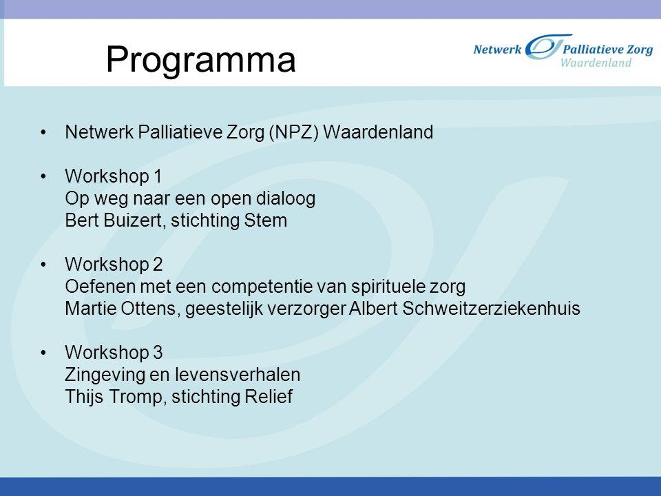 Programma Netwerk Palliatieve Zorg (NPZ) Waardenland Workshop 1 Op weg naar een open dialoog Bert Buizert, stichting Stem Workshop 2 Oefenen met een c