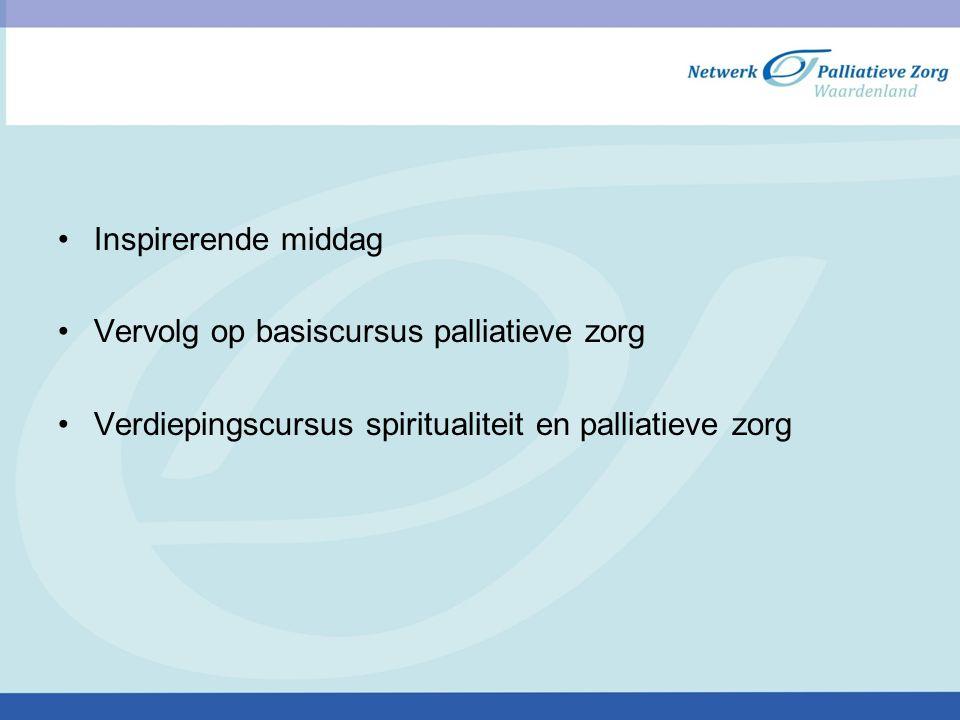 Inspirerende middag Vervolg op basiscursus palliatieve zorg Verdiepingscursus spiritualiteit en palliatieve zorg
