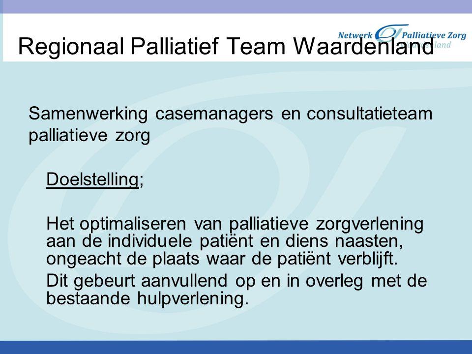 Regionaal Palliatief Team Waardenland Samenwerking casemanagers en consultatieteam palliatieve zorg Doelstelling; Het optimaliseren van palliatieve zo
