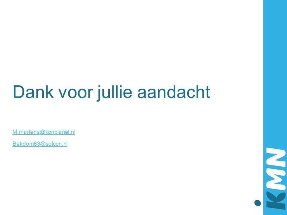 Dank voor jullie aandacht M.martens@kpnplanet.nl Bekdom63@solcon.nl