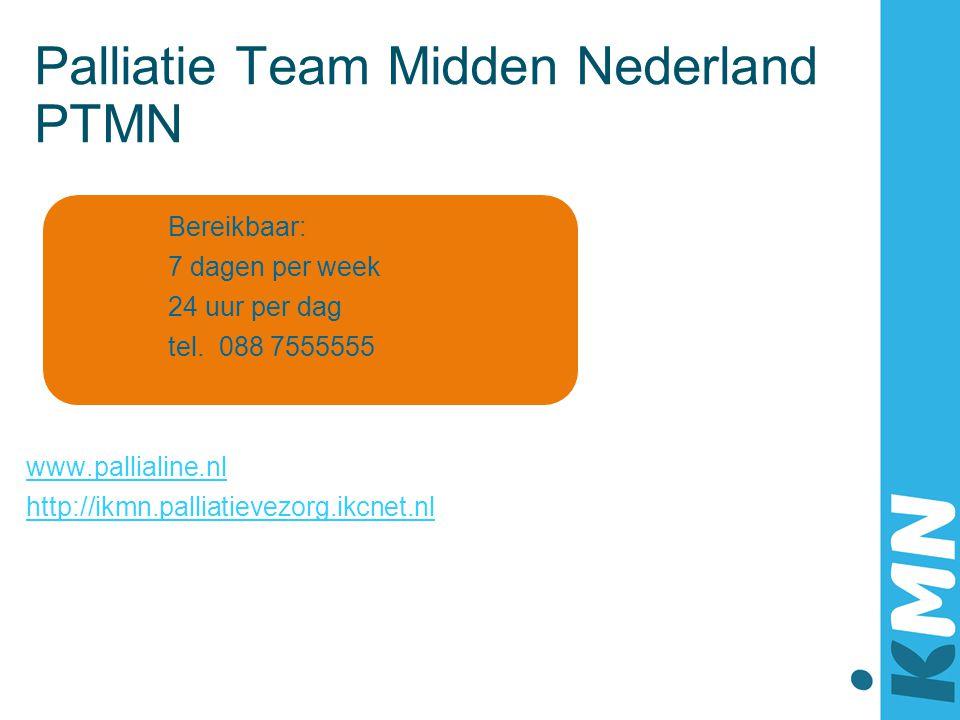 Palliatie Team Midden Nederland PTMN Bereikbaar: 7 dagen per week 24 uur per dag tel. 088 7555555 www.pallialine.nl http://ikmn.palliatievezorg.ikcnet