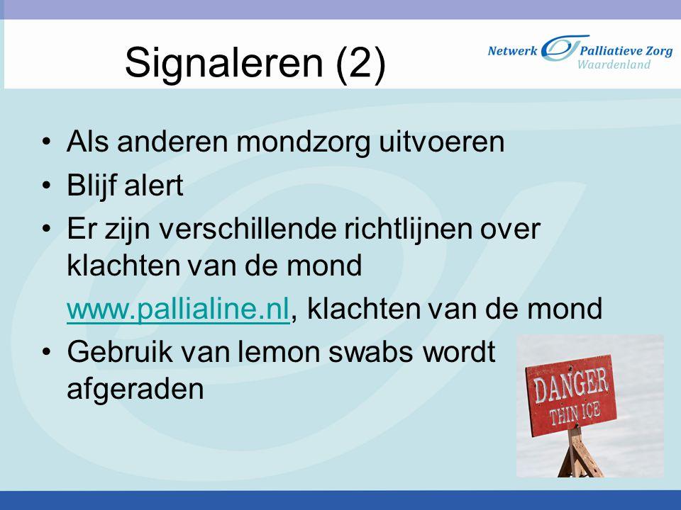 Signaleren (2) Als anderen mondzorg uitvoeren Blijf alert Er zijn verschillende richtlijnen over klachten van de mond www.pallialine.nlwww.pallialine.