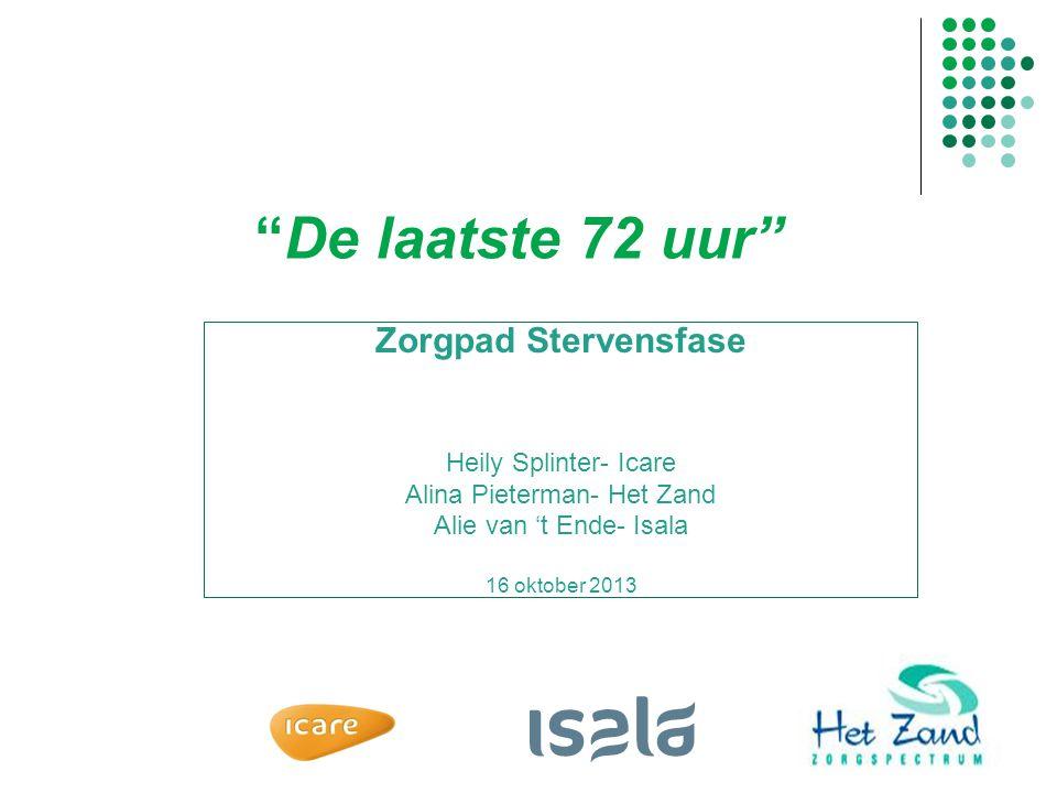 """Zorgpad Stervensfase Heily Splinter- Icare Alina Pieterman- Het Zand Alie van 't Ende- Isala 16 oktober 2013 """"De laatste 72 uur"""""""