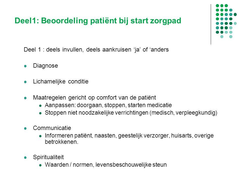 Deel 1 : deels invullen, deels aankruisen 'ja' of 'anders Diagnose Lichamelijke conditie Maatregelen gericht op comfort van de patiënt Aanpassen: door