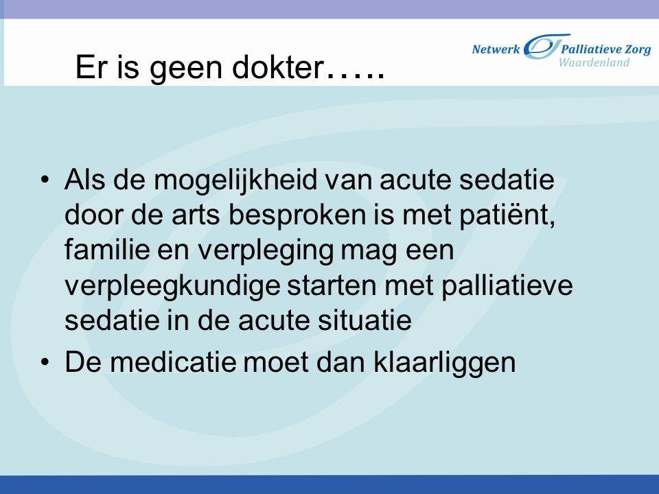 Er is geen dokter ….. Als de mogelijkheid van acute sedatie door de arts besproken is met patiënt, familie en verpleging mag een verpleegkundige start
