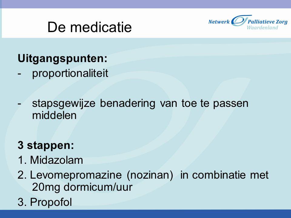 De medicatie Uitgangspunten: ‐ proportionaliteit ‐ stapsgewijze benadering van toe te passen middelen 3 stappen: 1. Midazolam 2. Levomepromazine (nozi
