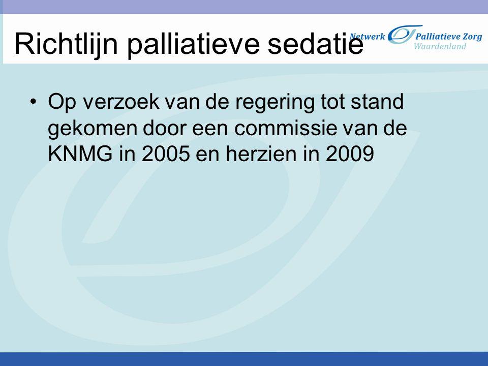 Richtlijn palliatieve sedatie Op verzoek van de regering tot stand gekomen door een commissie van de KNMG in 2005 en herzien in 2009