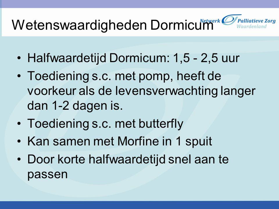 Wetenswaardigheden Dormicum Halfwaardetijd Dormicum: 1,5 - 2,5 uur Toediening s.c. met pomp, heeft de voorkeur als de levensverwachting langer dan 1-2