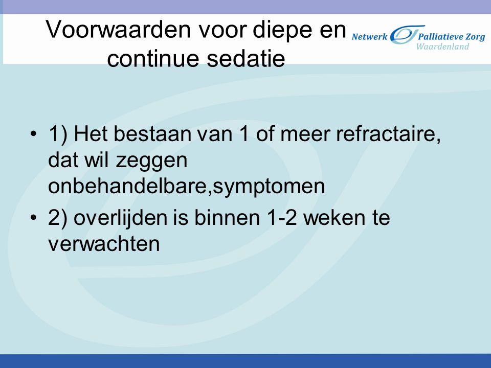 Voorwaarden voor diepe en continue sedatie 1) Het bestaan van 1 of meer refractaire, dat wil zeggen onbehandelbare,symptomen 2) overlijden is binnen 1