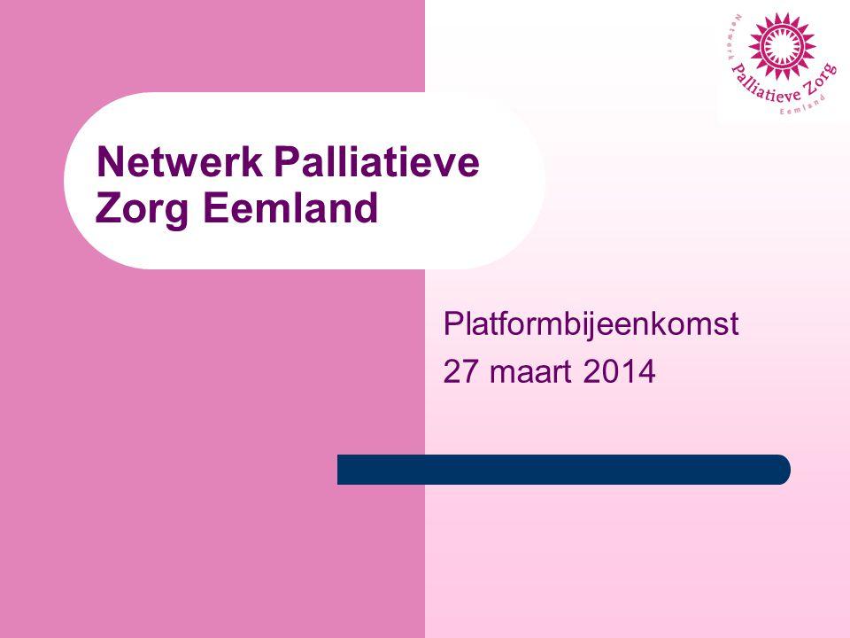 Netwerk Palliatieve Zorg Eemland Platformbijeenkomst 27 maart 2014