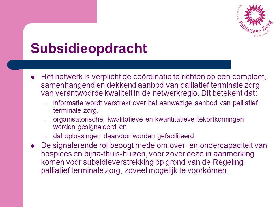 Subsidieopdracht Het netwerk is verplicht de coördinatie te richten op een compleet, samenhangend en dekkend aanbod van palliatief terminale zorg van