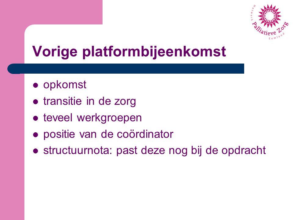 Vorige platformbijeenkomst opkomst transitie in de zorg teveel werkgroepen positie van de coördinator structuurnota: past deze nog bij de opdracht