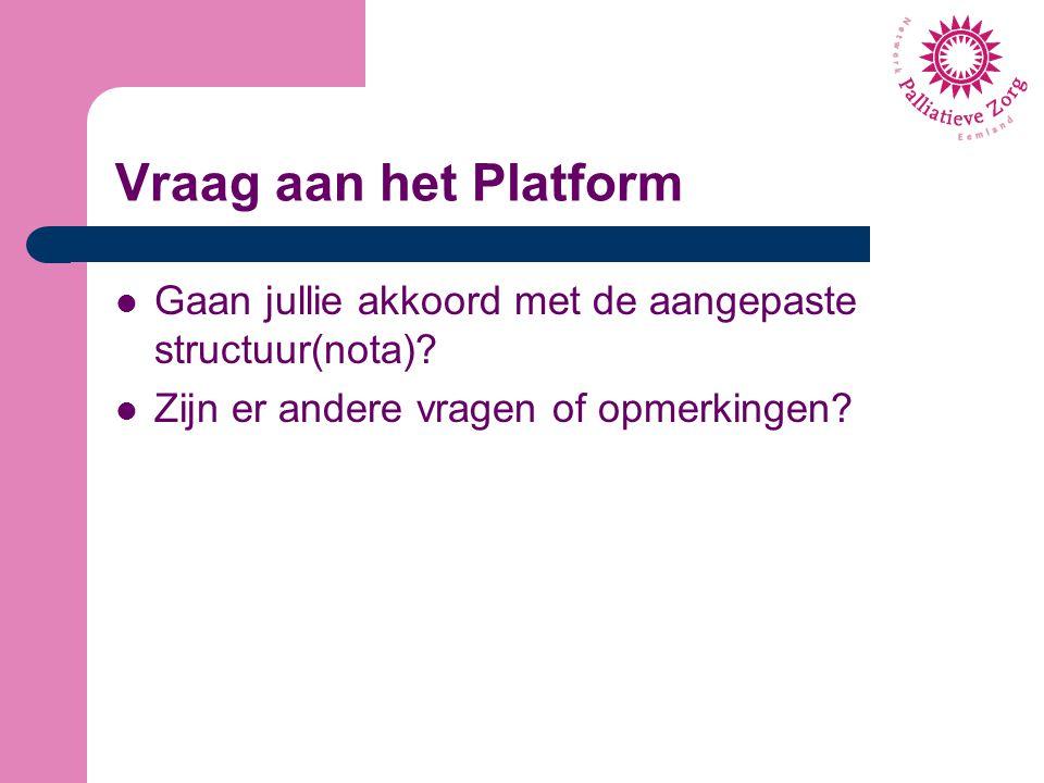Vraag aan het Platform Gaan jullie akkoord met de aangepaste structuur(nota)? Zijn er andere vragen of opmerkingen?