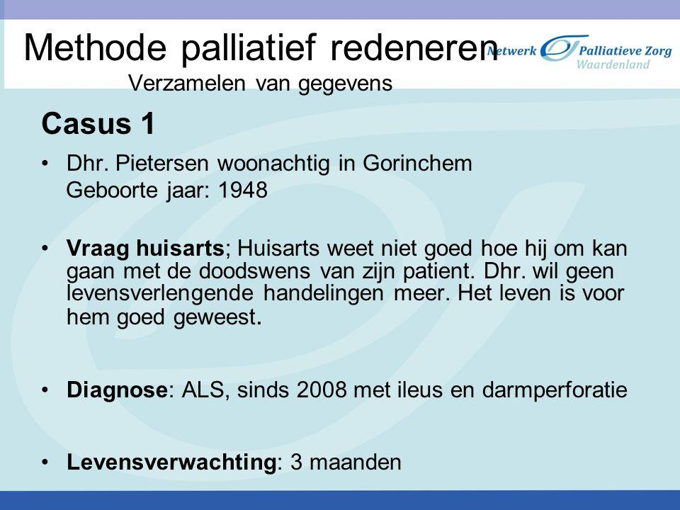 Methode palliatief redeneren Verzamelen van gegevens Casus 1 Dhr. Pietersen woonachtig in Gorinchem Geboorte jaar: 1948 Vraag huisarts; Huisarts weet