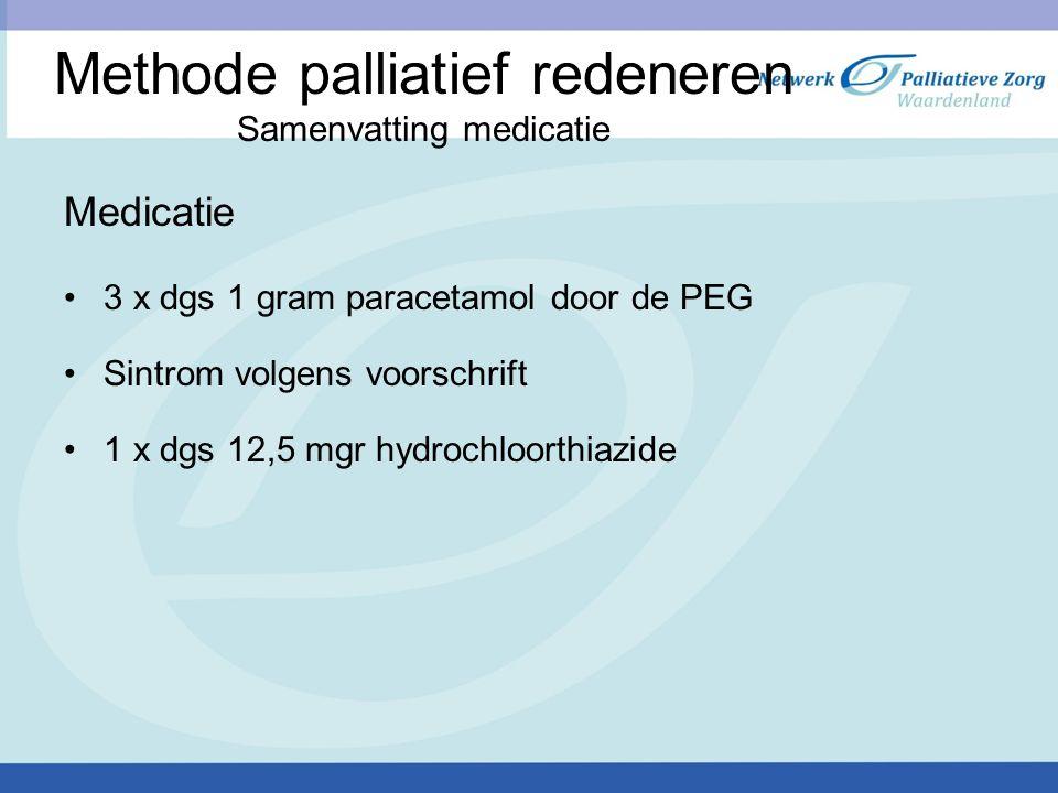 Methode palliatief redeneren Samenvatting medicatie Medicatie 3 x dgs 1 gram paracetamol door de PEG Sintrom volgens voorschrift 1 x dgs 12,5 mgr hydr
