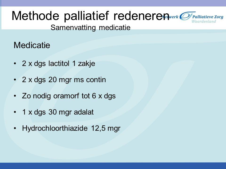 Methode palliatief redeneren Samenvatting medicatie Medicatie 2 x dgs lactitol 1 zakje 2 x dgs 20 mgr ms contin Zo nodig oramorf tot 6 x dgs 1 x dgs 3