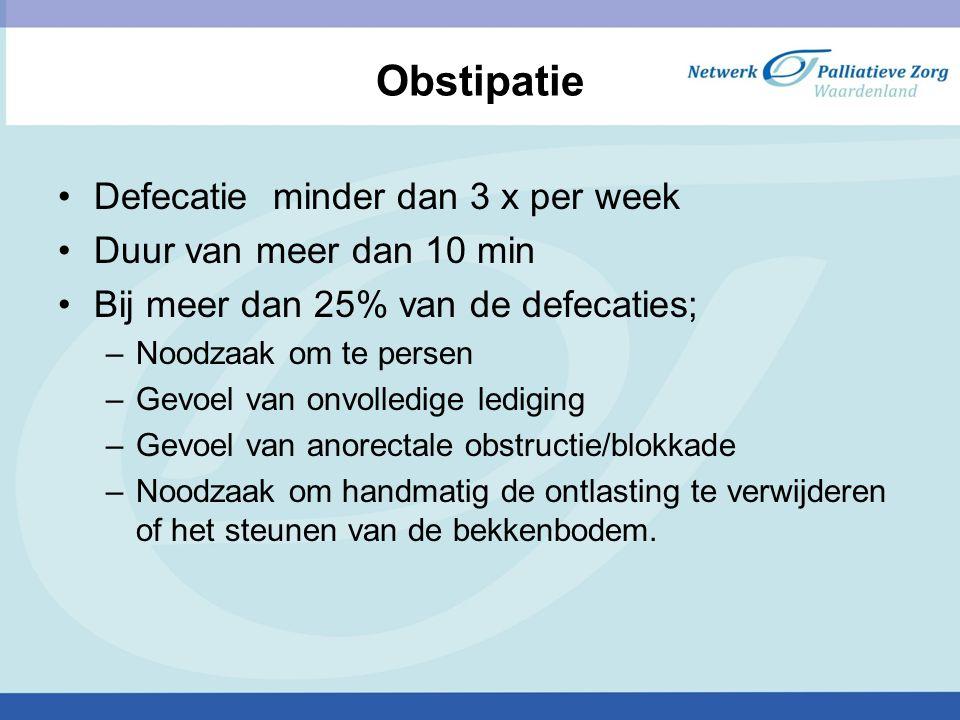 Obstipatie Defecatie minder dan 3 x per week Duur van meer dan 10 min Bij meer dan 25% van de defecaties; –Noodzaak om te persen –Gevoel van onvolledi