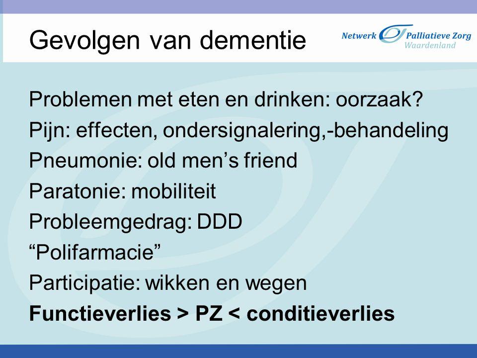Gevolgen van dementie Problemen met eten en drinken: oorzaak? Pijn: effecten, ondersignalering,-behandeling Pneumonie: old men's friend Paratonie: mob