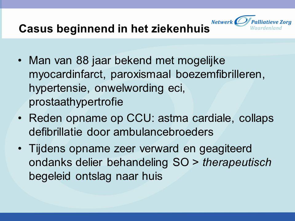 Casus beginnend in het ziekenhuis Man van 88 jaar bekend met mogelijke myocardinfarct, paroxismaal boezemfibrilleren, hypertensie, onwelwording eci, p