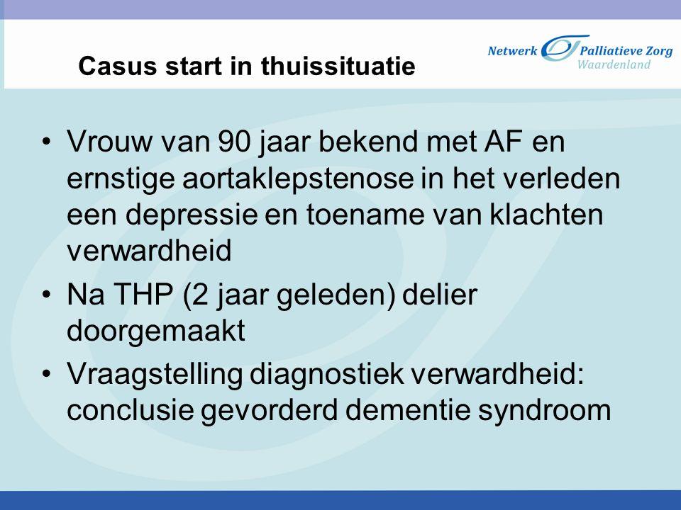 Casus start in thuissituatie Vrouw van 90 jaar bekend met AF en ernstige aortaklepstenose in het verleden een depressie en toename van klachten verwar