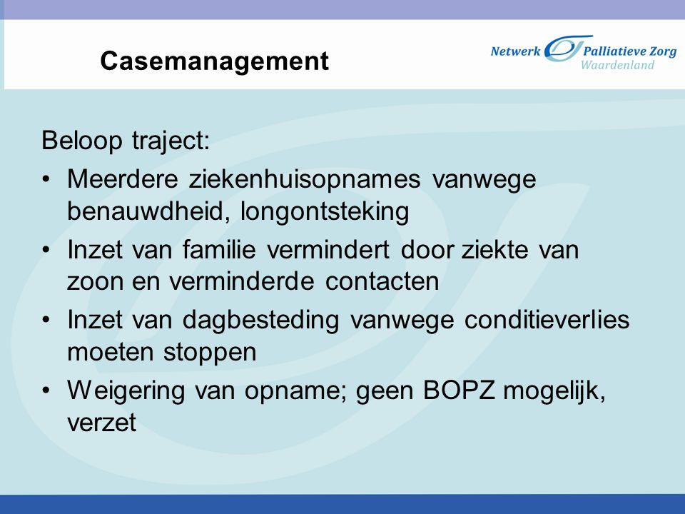 Casemanagement Beloop traject: Meerdere ziekenhuisopnames vanwege benauwdheid, longontsteking Inzet van familie vermindert door ziekte van zoon en ver