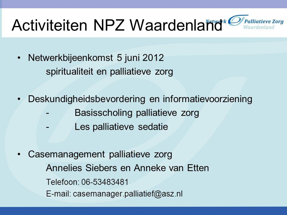 Activiteiten NPZ Waardenland Netwerkbijeenkomst 5 juni 2012 spiritualiteit en palliatieve zorg Deskundigheidsbevordering en informatievoorziening -Bas